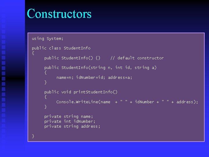 Constructors using System; public class Student. Info { public Student. Info() {} // default