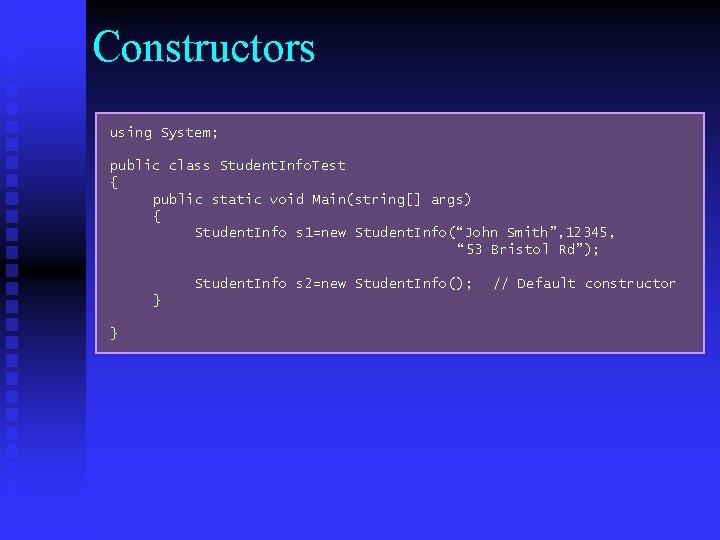 Constructors using System; public class Student. Info. Test { public static void Main(string[] args)