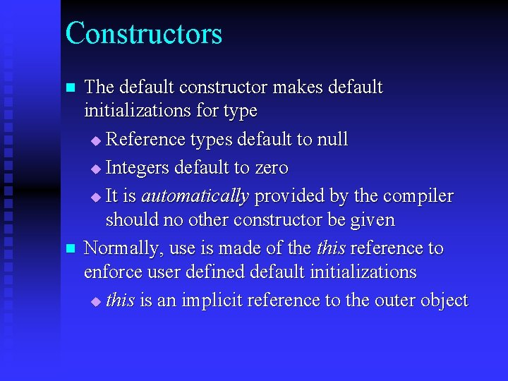 Constructors n n The default constructor makes default initializations for type u Reference types
