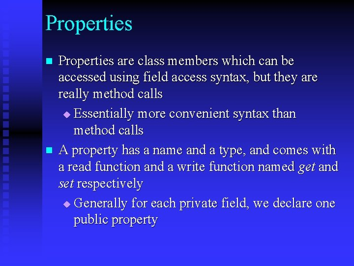 Properties n n Properties are class members which can be accessed using field access