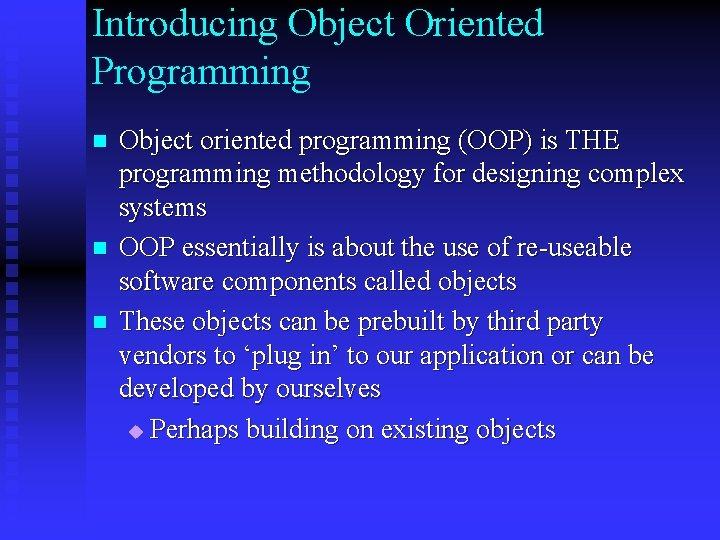 Introducing Object Oriented Programming n n n Object oriented programming (OOP) is THE programming