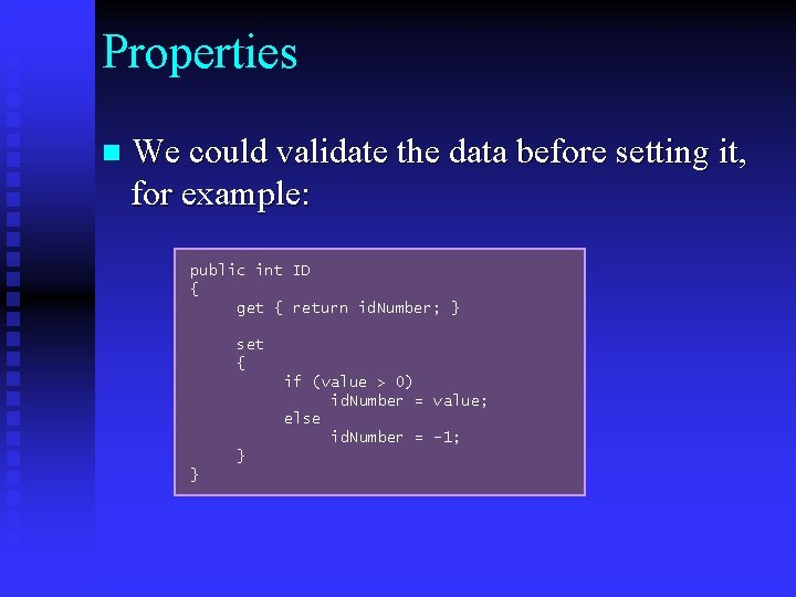 Properties n We could validate the data before setting it, for example: public int