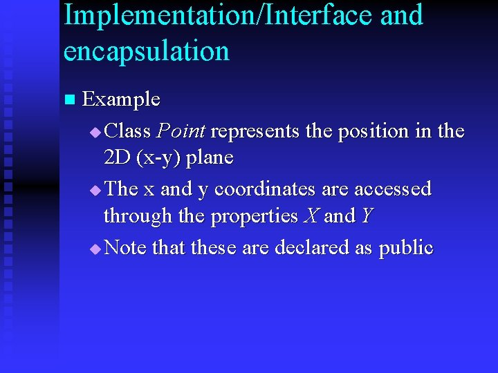 Implementation/Interface and encapsulation n Example u Class Point represents the position in the 2