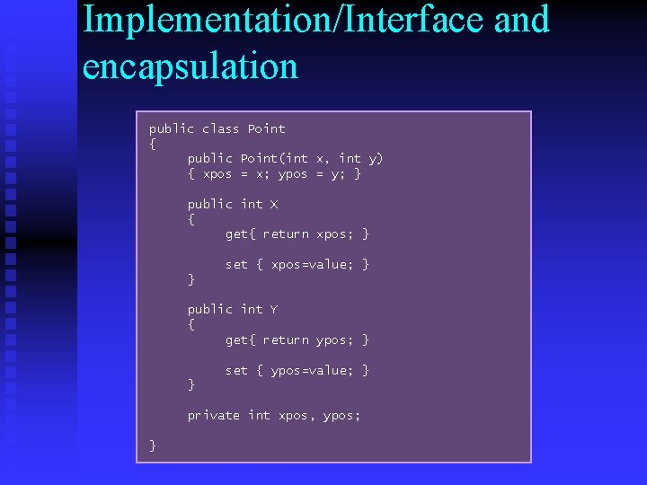 Implementation/Interface and encapsulation public class Point { public Point(int x, int y) { xpos