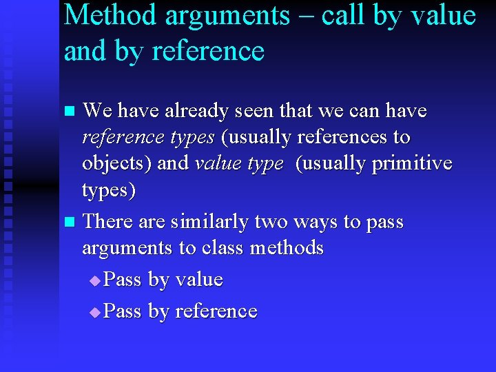 Method arguments – call by value and by reference We have already seen that