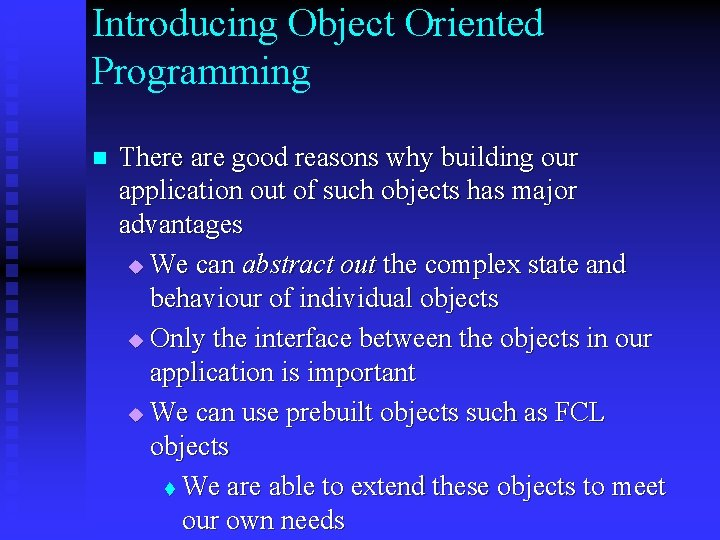 Introducing Object Oriented Programming n There are good reasons why building our application out