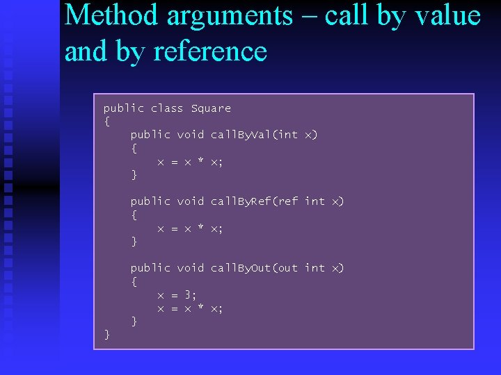 Method arguments – call by value and by reference public class Square { public