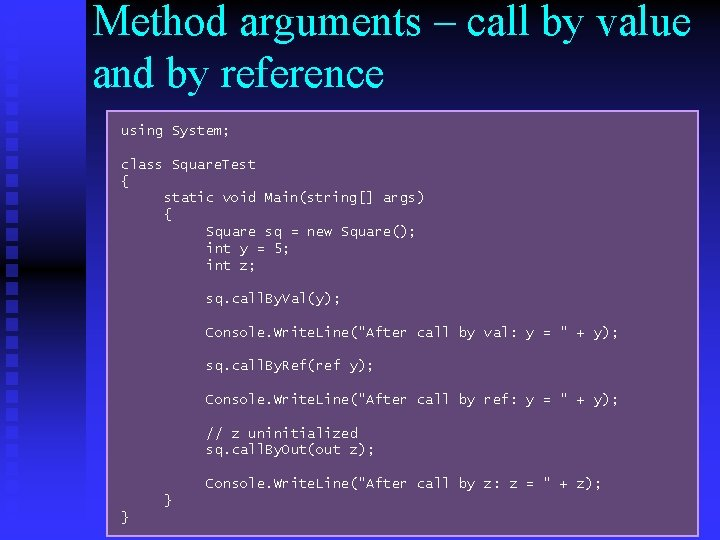 Method arguments – call by value and by reference using System; class Square. Test