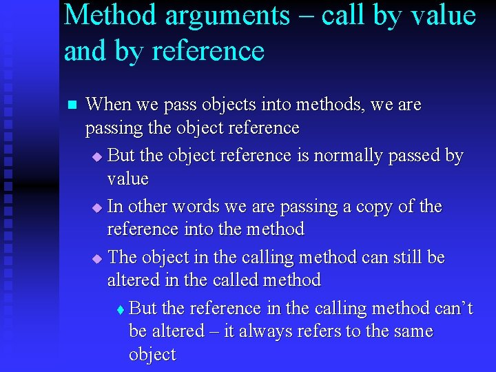 Method arguments – call by value and by reference n When we pass objects