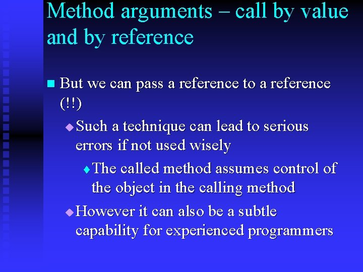 Method arguments – call by value and by reference n But we can pass