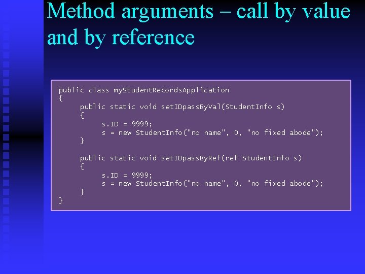 Method arguments – call by value and by reference public class my. Student. Records.