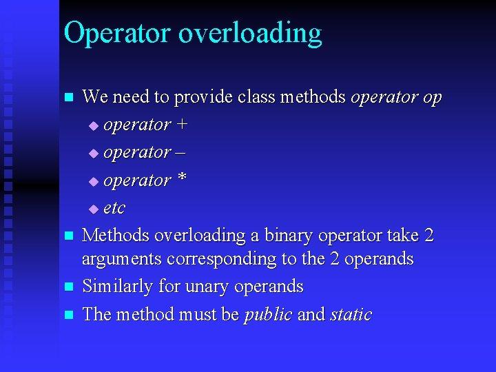 Operator overloading n n We need to provide class methods operator op u operator