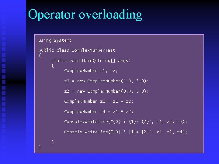Operator overloading using System; public class Complex. Number. Test { static void Main(string[] args)