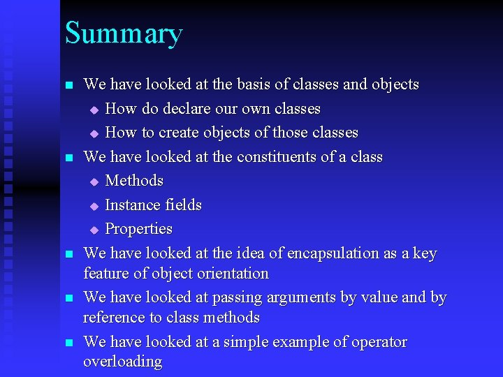 Summary n n n We have looked at the basis of classes and objects