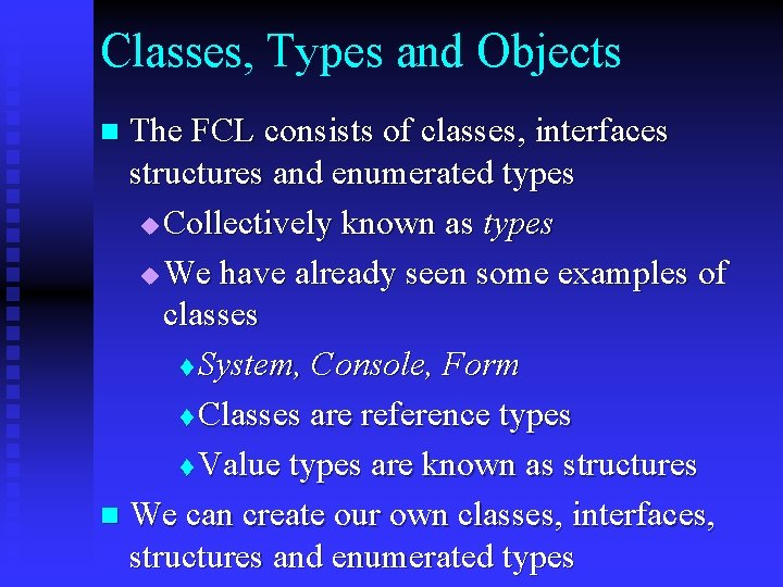 Classes, Types and Objects The FCL consists of classes, interfaces structures and enumerated types