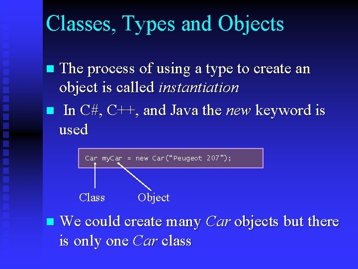 Classes, Types and Objects The process of using a type to create an object