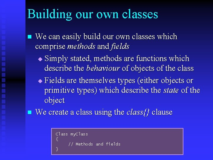 Building our own classes n n We can easily build our own classes which