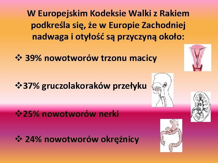 W Europejskim Kodeksie Walki z Rakiem podkreśla się, że w Europie Zachodniej nadwaga i