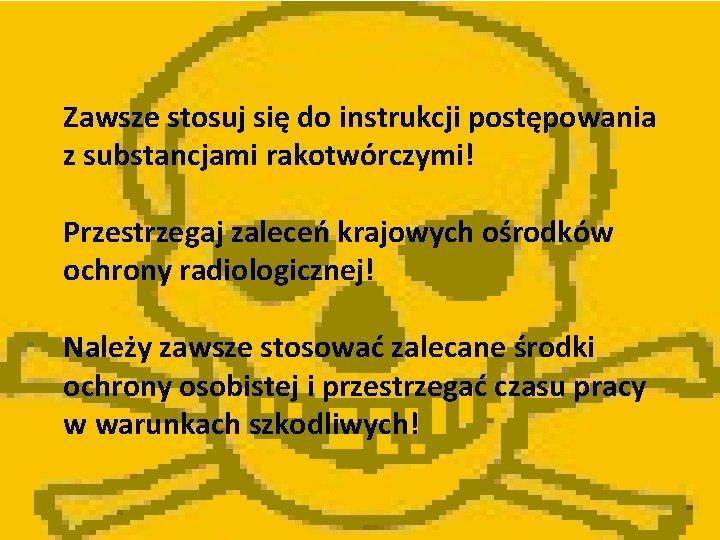 Zawsze stosuj się do instrukcji postępowania z substancjami rakotwórczymi! Przestrzegaj zaleceń krajowych ośrodków ochrony