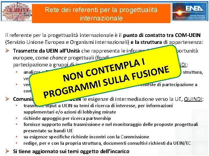 Rete dei referenti per la progettualità internazionale Il referente per la progettualità internazionale è