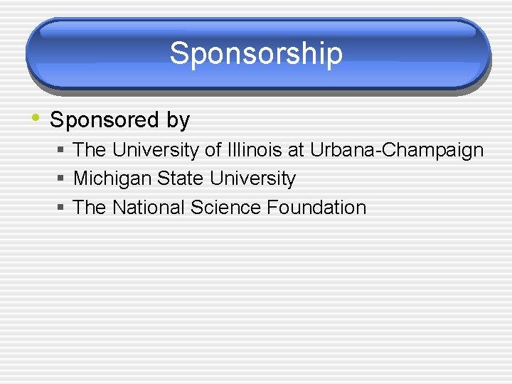 Sponsorship • Sponsored by § The University of Illinois at Urbana-Champaign § Michigan State