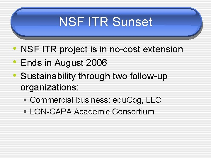 NSF ITR Sunset • NSF ITR project is in no-cost extension • Ends in