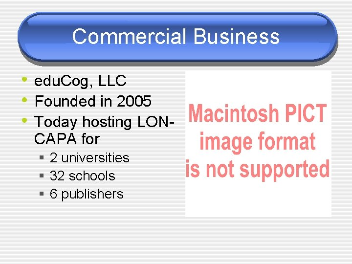 Commercial Business • edu. Cog, LLC • Founded in 2005 • Today hosting LONCAPA