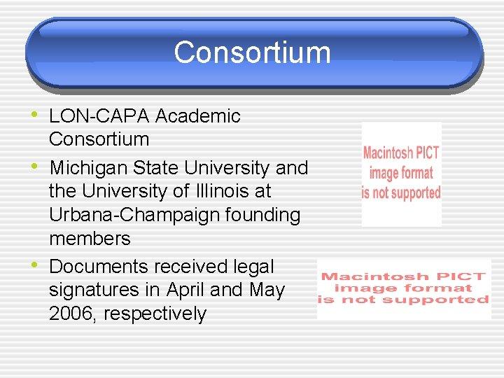 Consortium • LON-CAPA Academic • • Consortium Michigan State University and the University of
