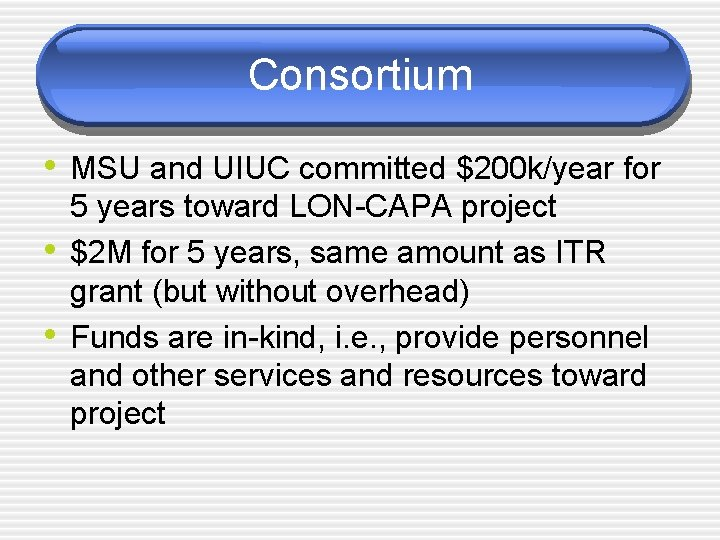 Consortium • MSU and UIUC committed $200 k/year for • • 5 years toward