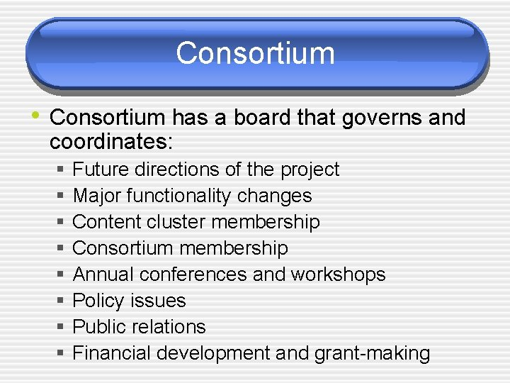 Consortium • Consortium has a board that governs and coordinates: § § § §