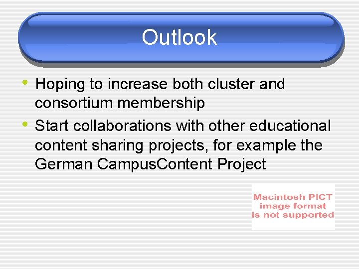 Outlook • Hoping to increase both cluster and • consortium membership Start collaborations with