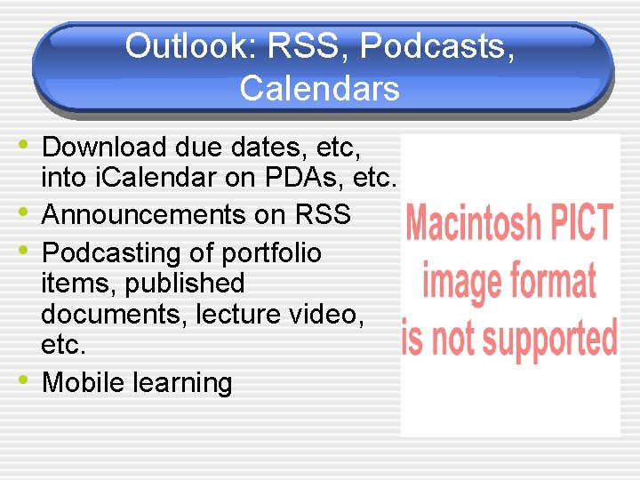 Outlook: RSS, Podcasts, Calendars • Download due dates, etc, • • • into i.