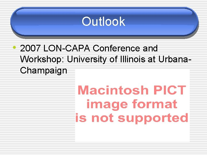 Outlook • 2007 LON-CAPA Conference and Workshop: University of Illinois at Urbana. Champaign