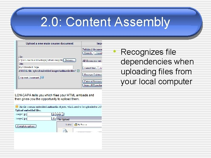 2. 0: Content Assembly • Recognizes file dependencies when uploading files from your local