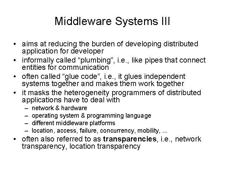 Middleware Systems III • aims at reducing the burden of developing distributed application for