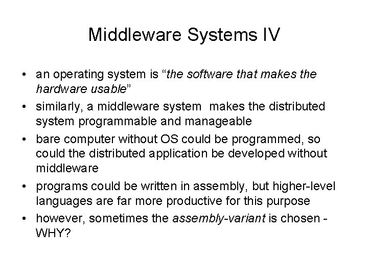 """Middleware Systems IV • an operating system is """"the software that makes the hardware"""