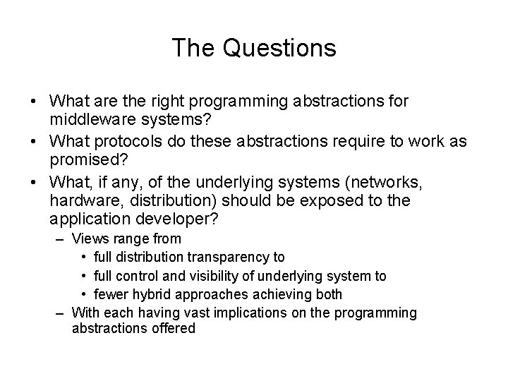 The Questions • What are the right programming abstractions for middleware systems? • What
