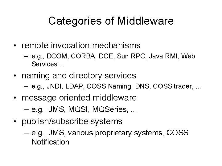 Categories of Middleware • remote invocation mechanisms – e. g. , DCOM, CORBA, DCE,