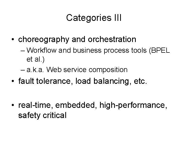 Categories III • choreography and orchestration – Workflow and business process tools (BPEL et