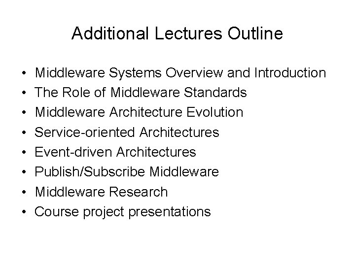 Additional Lectures Outline • • Middleware Systems Overview and Introduction The Role of Middleware