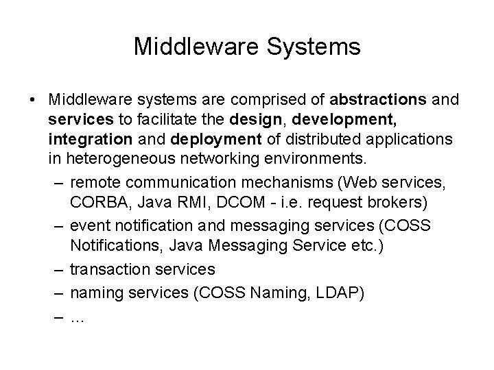 Middleware Systems • Middleware systems are comprised of abstractions and services to facilitate the