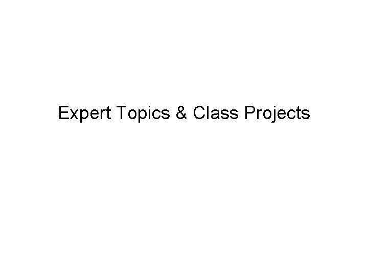 Expert Topics & Class Projects