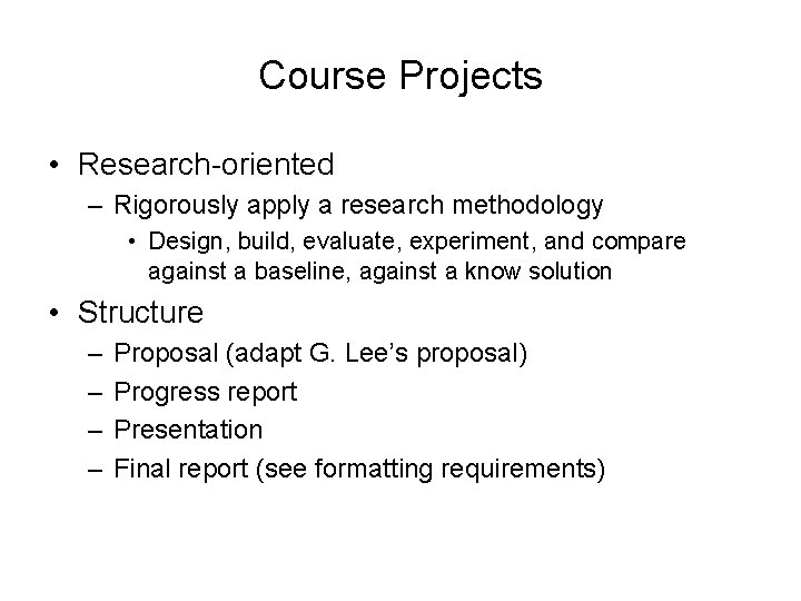 Course Projects • Research-oriented – Rigorously apply a research methodology • Design, build, evaluate,