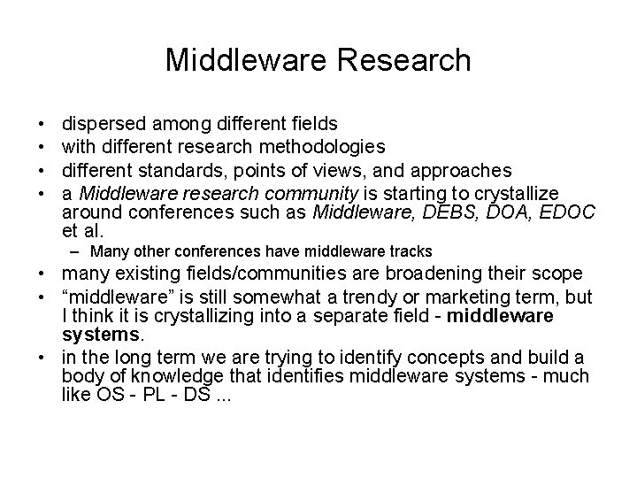 Middleware Research • • dispersed among different fields with different research methodologies different standards,