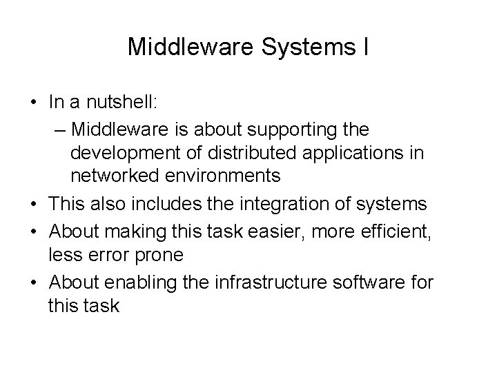 Middleware Systems I • In a nutshell: – Middleware is about supporting the development