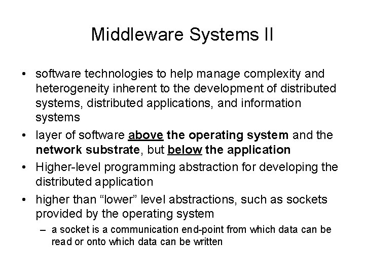 Middleware Systems II • software technologies to help manage complexity and heterogeneity inherent to