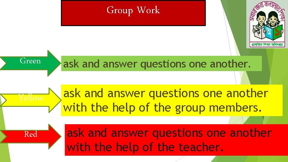 Group Work Green ask and answer questions one another. Yellow ask and answer questions