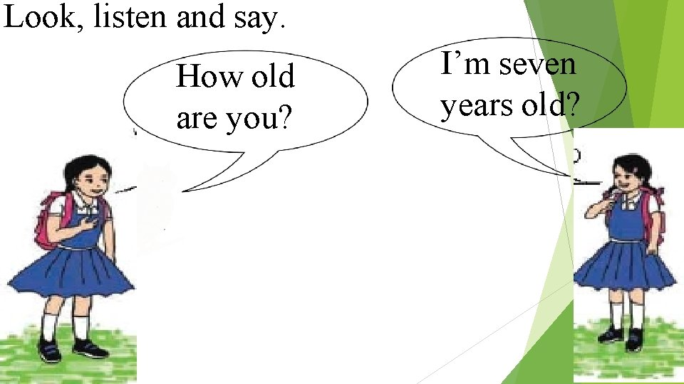 Look, listen and say. How old are you? I'm seven years old?