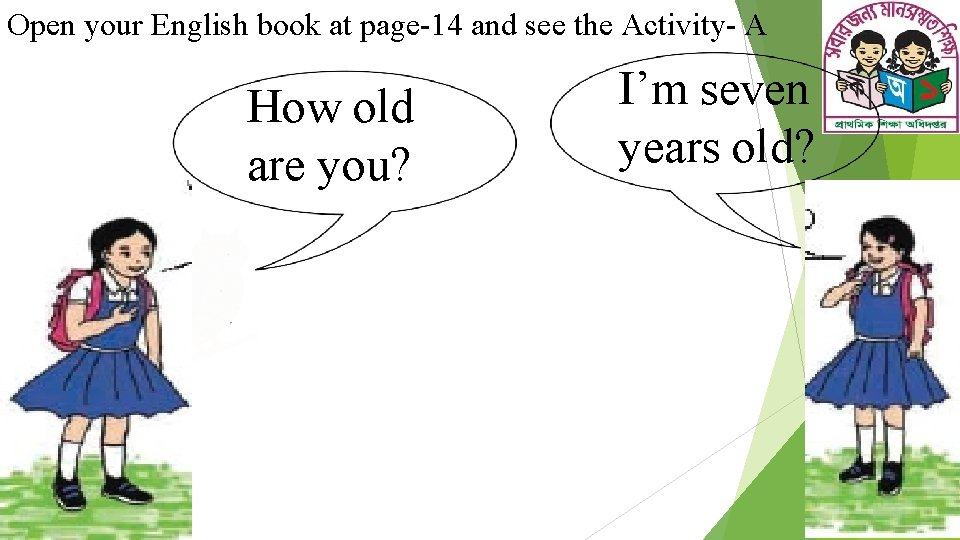 Open your English book at page-14 and see the Activity- A How old are