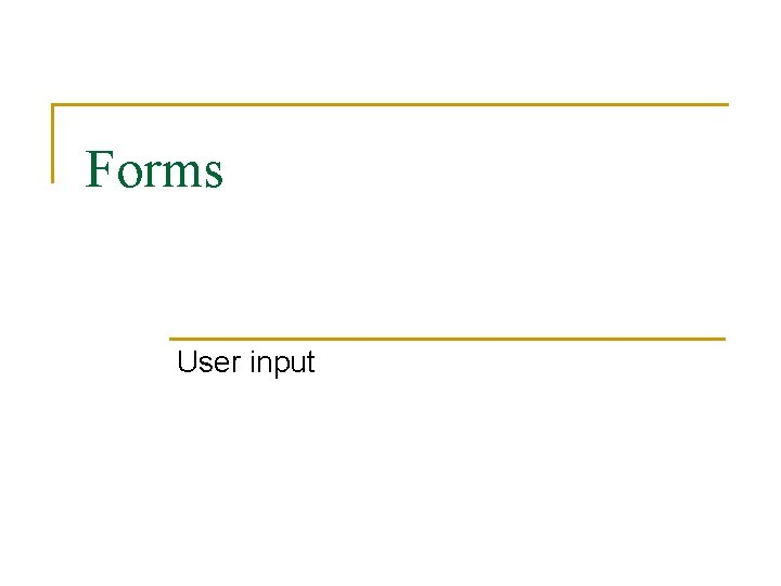 Forms User input